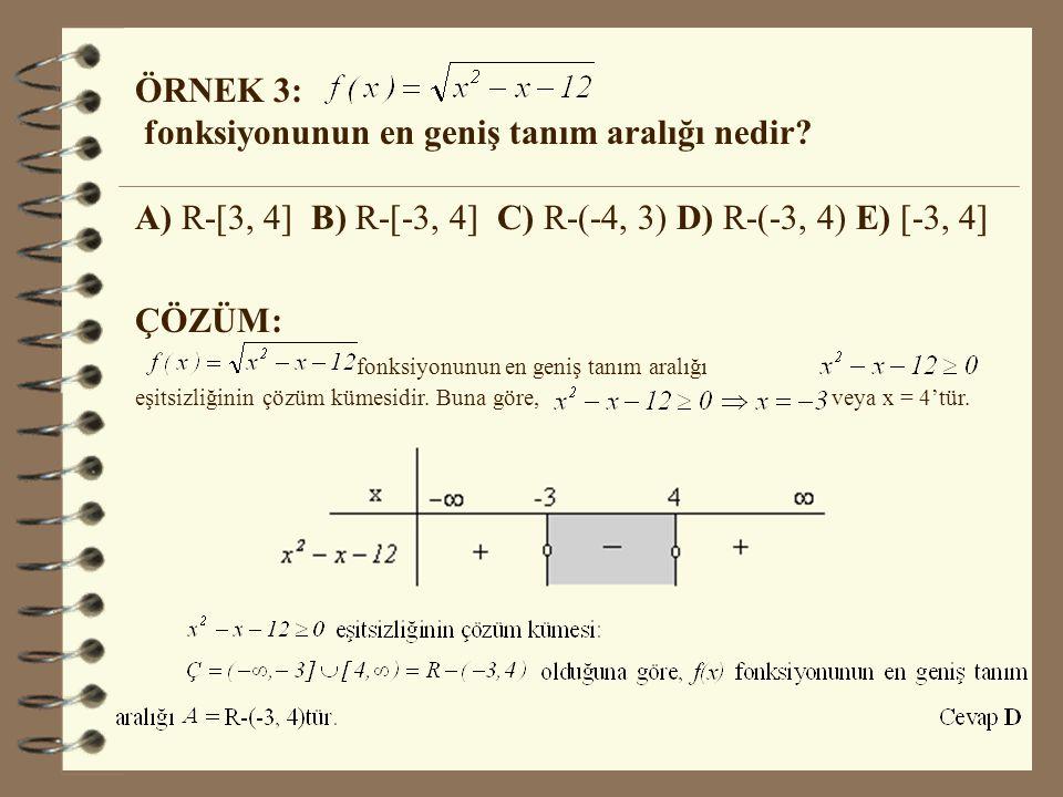 ÖRNEK 3: fonksiyonunun en geniş tanım aralığı nedir A) R-[3, 4] B) R-[-3, 4] C) R-(-4, 3) D) R-(-3, 4) E) [-3, 4]